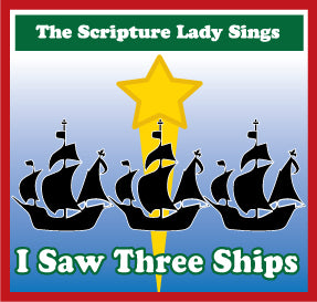 """I Saw Three Ships""  A Christmas Classic Song by The Scripture Lady (Song and Video Download)"