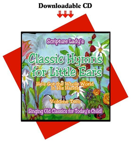 """Classic Hymns for Little Ears"" Volume Two: He's Got the Whole World in His Hands (Downloadable CD)"