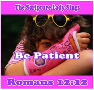 """Be Patient"" - A Bible Verse Song for Romans 12:12 (Song and Video Download)"