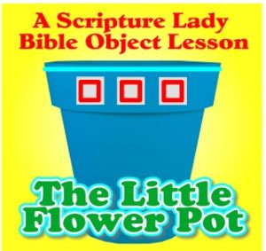 """The Little Flower Pot"" - A Bible Object Lesson that Teaches God has a Purpose for Everyone"