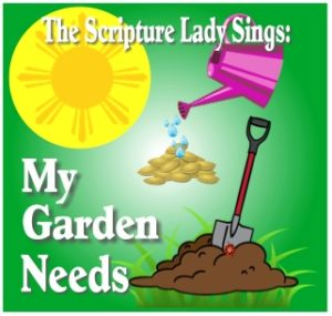 My Garden Needs - A Bible Theme Song About God's Beautiful Gardens