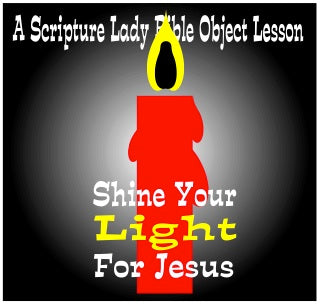 """Shine Your Light for Jesus"" - A Bible Object Lesson by The Scripture Lady"