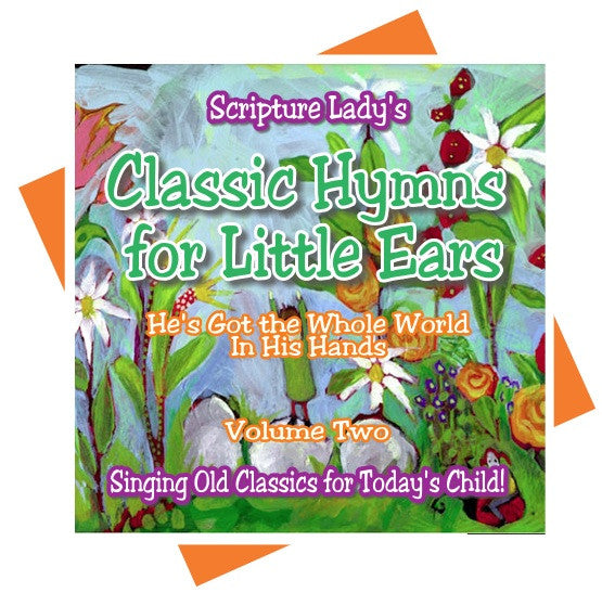 """Classic Hymns for Little Ears"" Volume Two: He's Got the Whole World in His Hands (Tangible CD)"