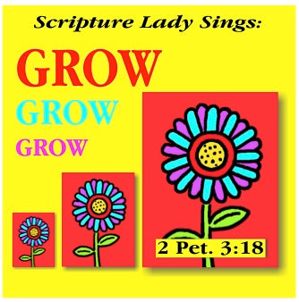 """Grow, Grow, Grow"" - A Bible Verse Song for 2 Peter 3:18 (Song and Video Download)"