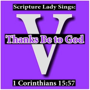 """Thanks Be to God"" - A Bible Verse Song for 1 Corinthians 15:57 (Song and Video Download)"