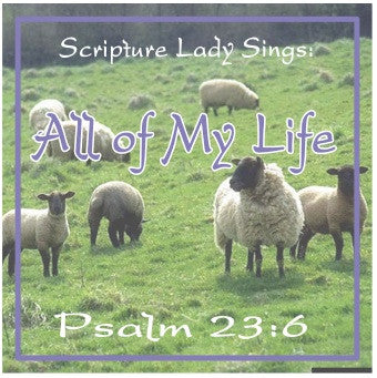 """All of My Life"" - A Bible Verse Song from Psalm 23:6 (Song and Video Download)"