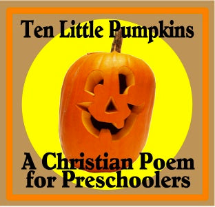 Ten Little Pumpkins - A Bible Activity and Poem for Young Children