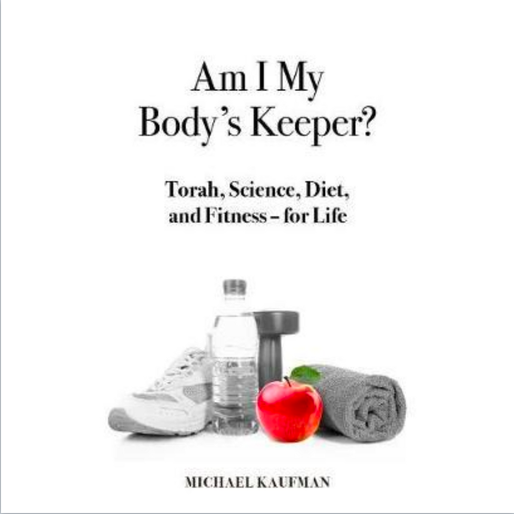 Am I My Body's Keeper? : Torah, Science, Diet and Fitness - for Life