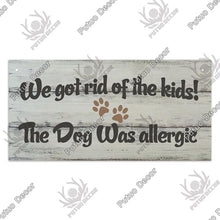 Load image into Gallery viewer, We got rid of the kids the dog was allergic-  wooden hanging sign