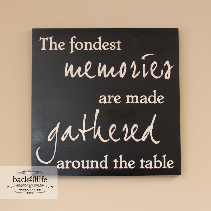 The Fondest Memories are Made Gathered Around the Table Wood Sign (I-011s)