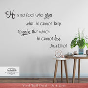 He is No Fool - Jim Elliot Quote Vinyl Wall Decal (I-031)