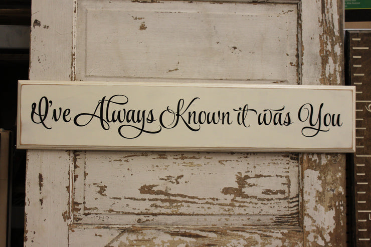 I've Always Known It Was You Wood Sign (S-042)
