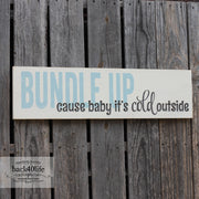 Bundle Up Cause Baby It's Cold Outside Wooden Sign (S-043)