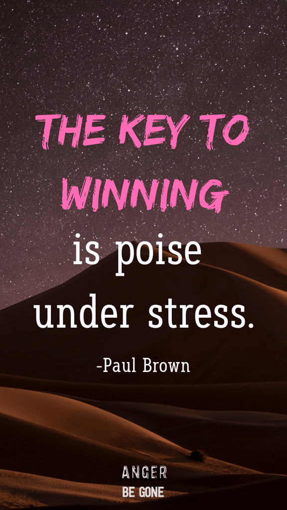 The key to winning is poise under stress. -Paul Brown