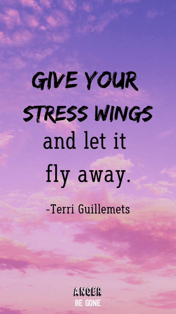 Give your stress wings and let it fly away. -Terri Guillemets