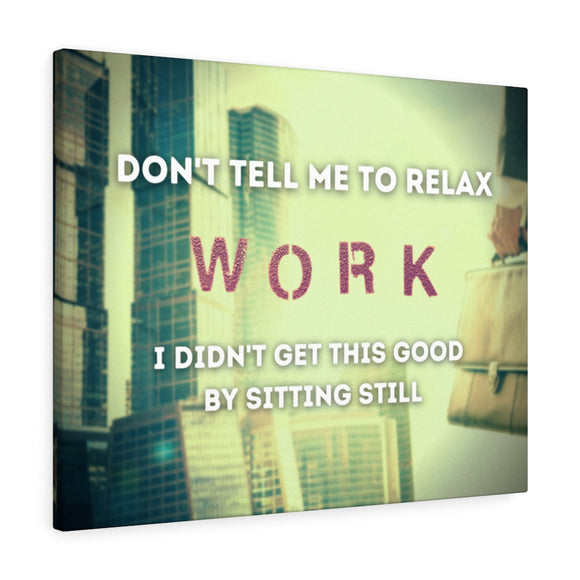 Don't tell me to relax wall prints