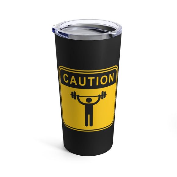Caution I'm working out tumblers