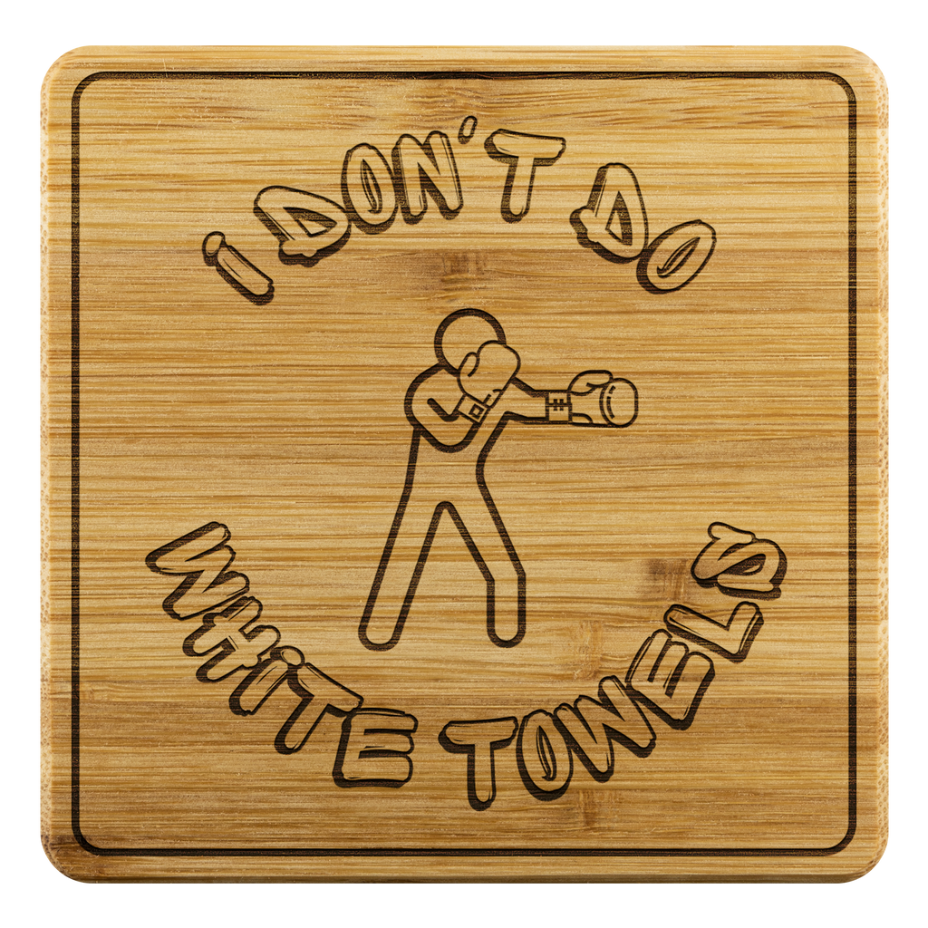 I don't do white towels bamboo coasters