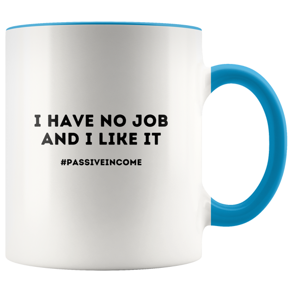 I have no job and I like it ceramic accent mugs