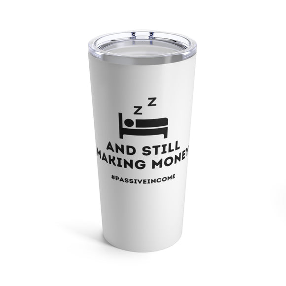 Sleeping and still making money passive income tumblers
