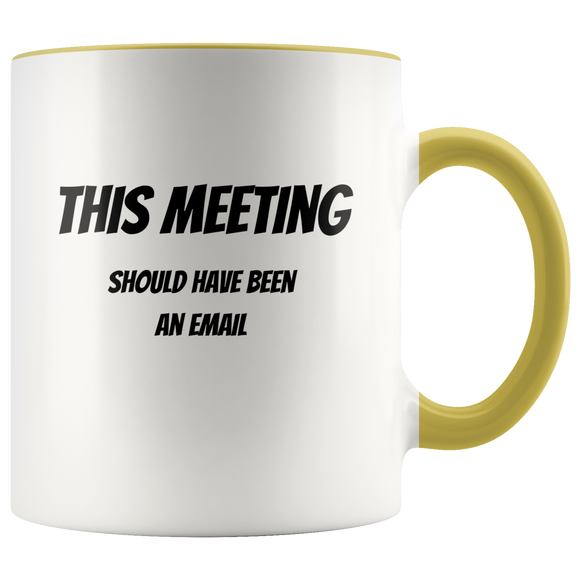 This meeting should have been an email accent mugs