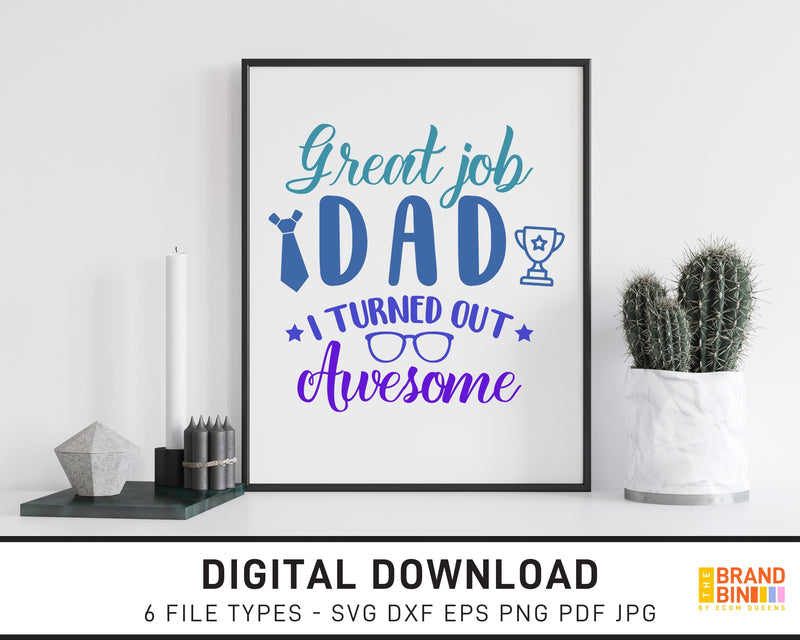 Great Job Dad I Turned Out Awesome - SVG Digital Download