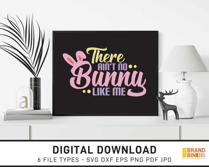 There Ain't No Bunny Like Me - SVG Digital Download