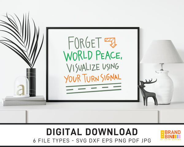 Forget World Peace Visualize Using Your Turn Signal - SVG Digital Download