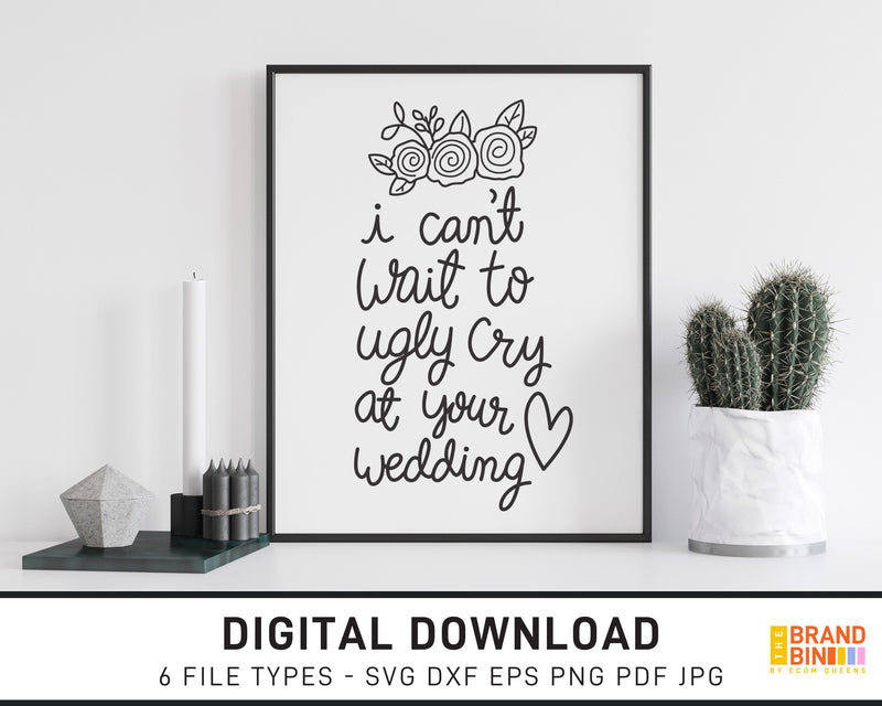 I Can't Wait To Ugly Cry At Your Wedding - SVG Digital Download