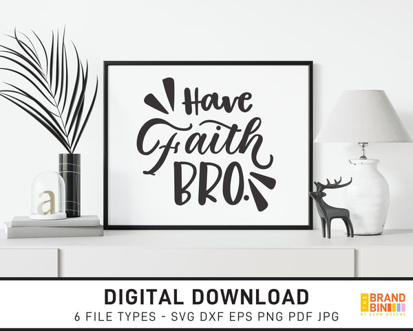 Have Faith Bro - SVG Digital Download