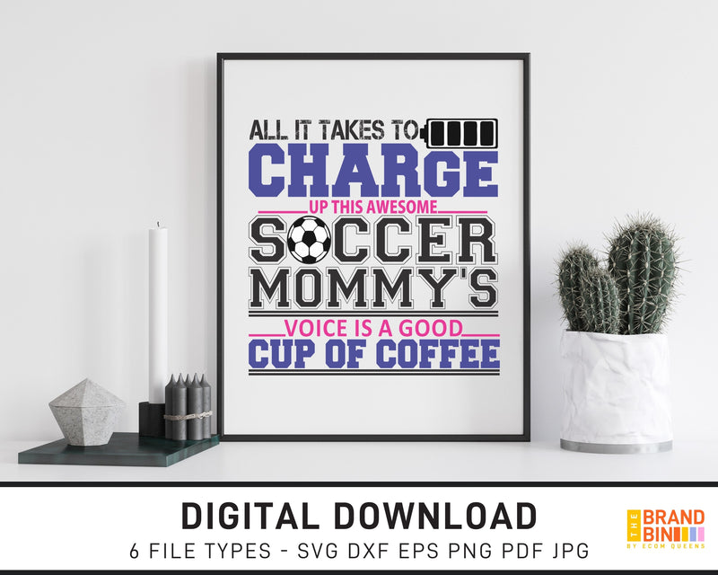 All It Takes To Charge Up This Soccer Mommy's Voice - SVG Digital Download