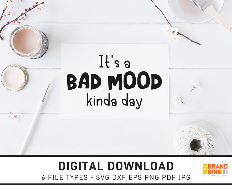 It's A Bad Mood Kinda Day - SVG Digital Download