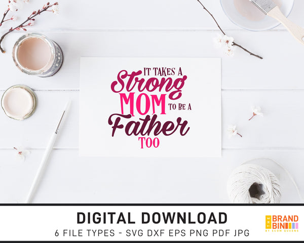 It Takes A Strong Mom To Be A Father Too - SVG Digital Download