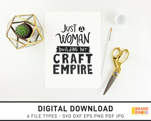 Just A Woman Building Her Craft Empire 1 - SVG Digital Download