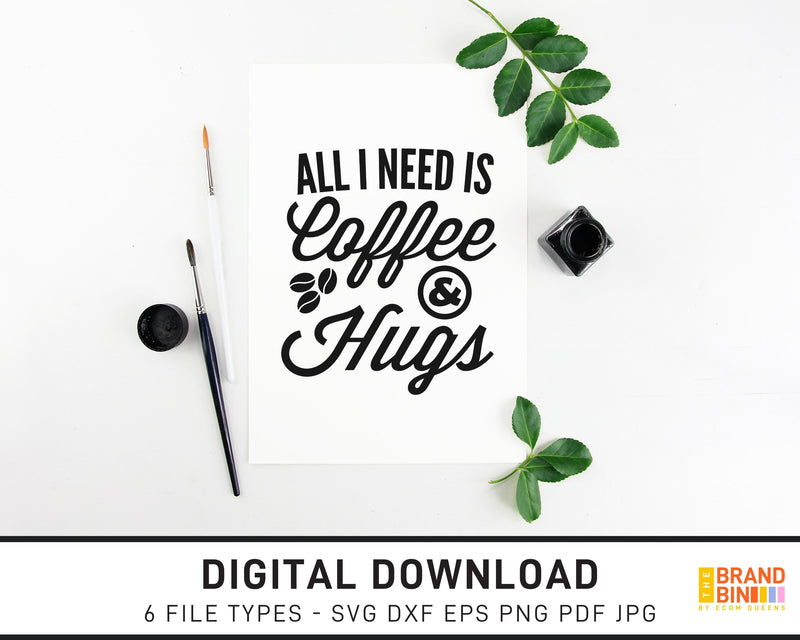 All I Need Is Coffee And Hugs - SVG Digital Download