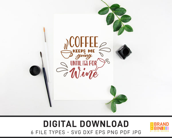 Coffee Keeps Me Going Until It's Time For Wine - SVG Digital Download