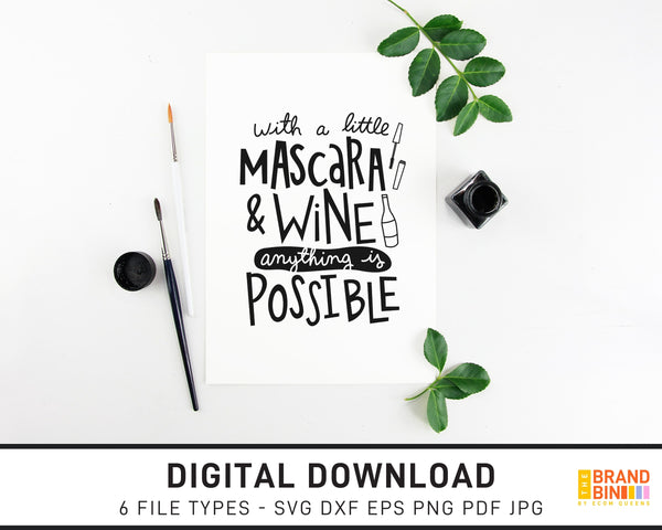 With A Little Mascara And Wine Anything Is Possible - SVG Digital Download