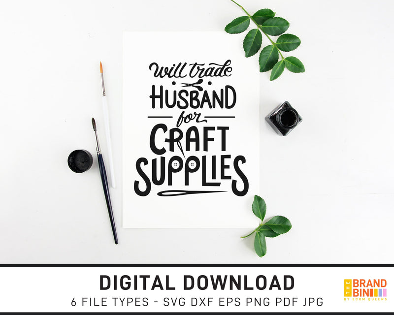 Will Trade Husband For Craft Supplies - SVG Digital Download