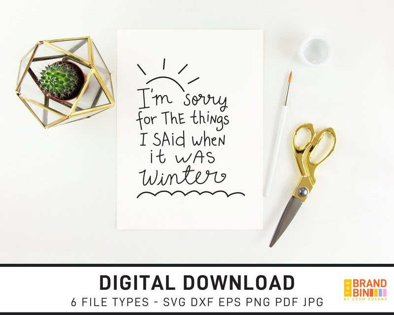 I'm Sorry For The Things I Said When It Was Winter - SVG Digital Download