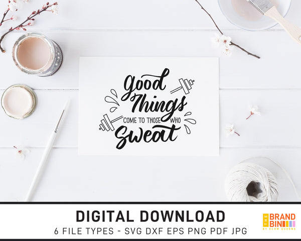 Good Things Come To Those Who Sweat - SVG Digital Download