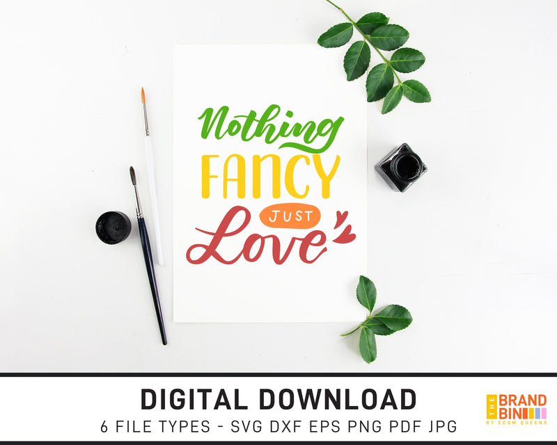 Nothing Fancy Just Love - SVG Digital Download