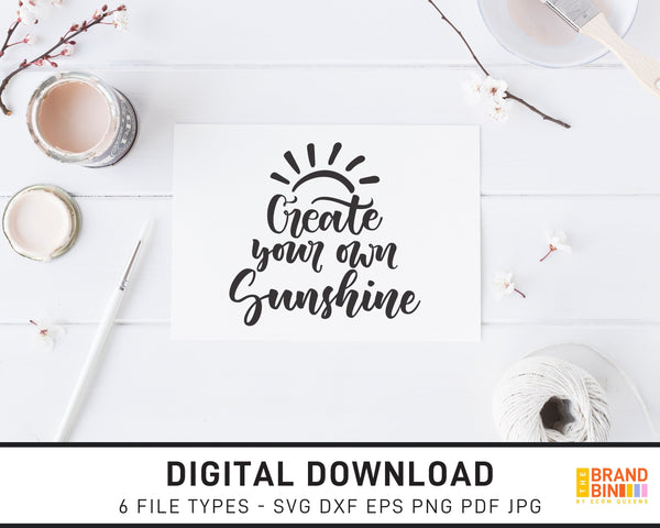Create Your Own Sunshine - SVG Digital Download