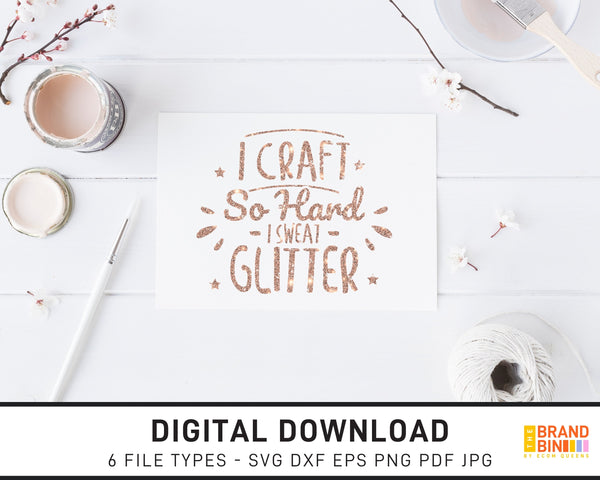 I Craft So Hard I Sweat Glitter - SVG Digital Download