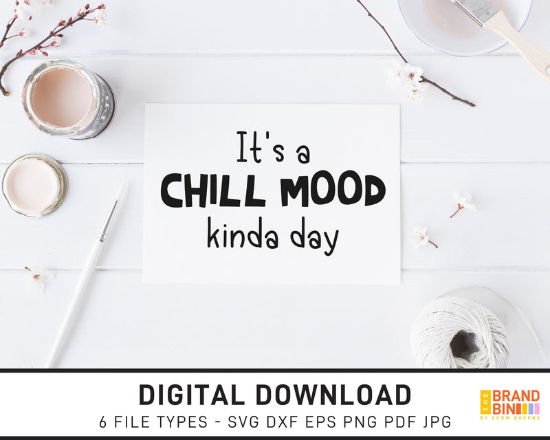 It's A Chill Mood Kinda Day - SVG Digital Download