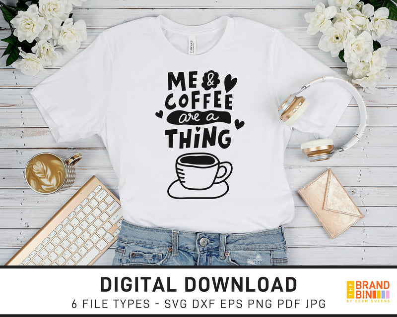 Me And Coffee Are A Thing - SVG Digital Download