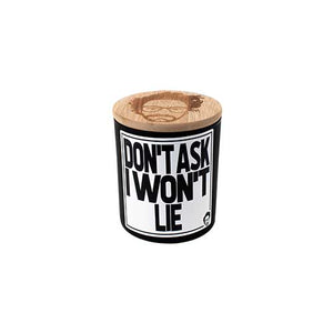 DON'T ASK I WON'T LIE SCENTED CANDLE