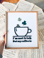 Load image into Gallery viewer, I'm Not Irish But My Coffee Is