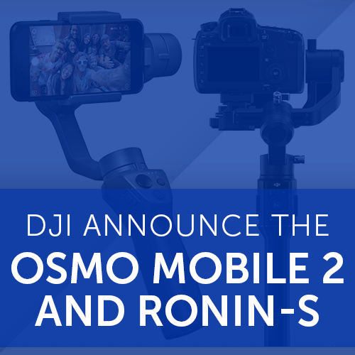 DJI Announce the Osmo Mobile 2 and Ronin-S