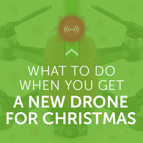 What to Do When You Get a new Drone for Christmas