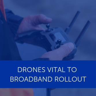 Drones vital to superfast broadband rollout